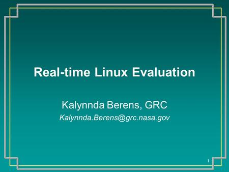 1 Real-time Linux Evaluation Kalynnda Berens, GRC