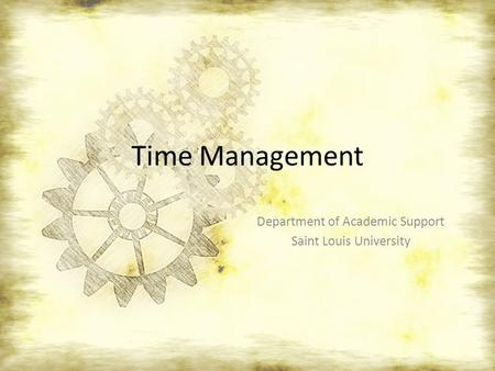 Time Management Department of Academic Support Saint Louis University.