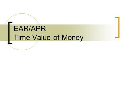EAR/APR Time Value of Money. Returns and Compounding Returns are often stated in annual terms Interest is paid (accrues) within the year Example: Savings.