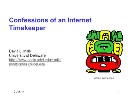 Alautun, Maya glyph Confessions of an Internet Timekeeper David L. Mills University of Delaware