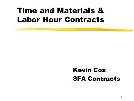 1 Time and Materials & Labor Hour Contracts Kevin Cox SFA Contracts.