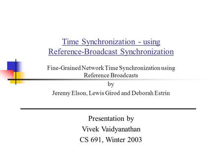 Time Synchronization - using Reference-Broadcast Synchronization Fine-Grained Network Time Synchronization using Reference Broadcasts by Jeremy Elson,