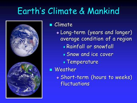 Earths Climate & Mankind Climate Climate Long-term (years and longer) average condition of a region Long-term (years and longer) average condition of a.