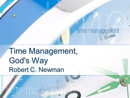 Time Management, God's Way Robert C. Newman Abstracts of Powerpoint Talks - newmanlib.ibri.org -newmanlib.ibri.org.