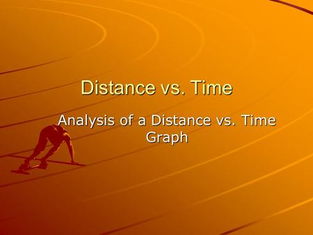 Distance vs. Time Analysis of a Distance vs. Time Graph.