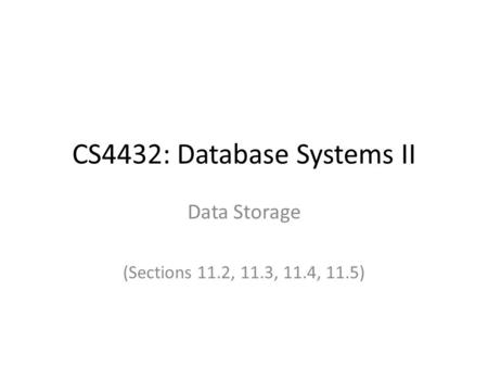 CS4432: Database Systems II Data Storage (Sections 11.2, 11.3, 11.4, 11.5)