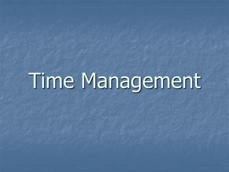 Time Management. What well be covering: advantages to good time management assess your time management skills create your ultimate schedule making to-do.