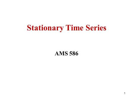 Stationary Time Series AMS 586 1. The Moving Average Time series of order q, MA(q) where {Z t |t T} denote a white noise time series with variance 2.