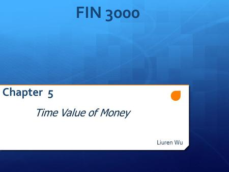 FIN 3000 Chapter 5 Time Value of Money Liuren Wu.