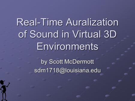 Real-Time Auralization of Sound in Virtual 3D Environments by Scott McDermott