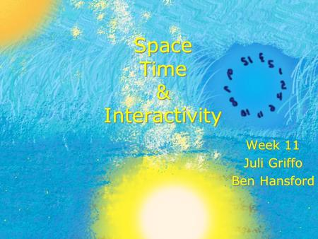 Space Time & Interactivity Week 11 Juli Griffo Ben Hansford Week 11 Juli Griffo Ben Hansford.