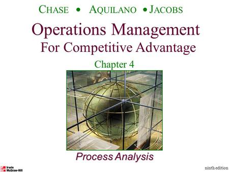 Operations Management For Competitive Advantage © The McGraw-Hill Companies, Inc., 2001 C HASE A QUILANO J ACOBS ninth edition 1 Process Analysis Operations.