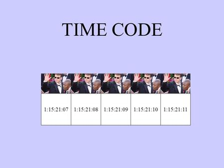 TIME CODE 1:15:21:071:15:21:081:15:21:091:15:21:101:15:21:11.