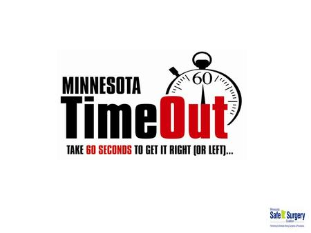 Minnesota Safe Surgery Coalition Coalition Goal: Eliminate Wrong Site, Wrong Procedure and Wrong Patient Events within 3 Years. Members –Minnesota Hospital.