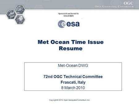 Copyright © 2010, Open Geospatial Consortium, Inc. Met Ocean Time Issue Resume Met-Ocean DWG 72nd OGC Technical Committee Frascati, Italy 8 March 2010.