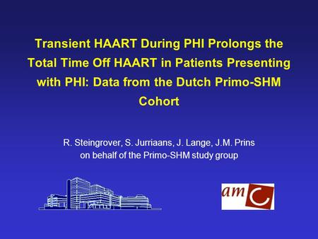 Transient HAART During PHI Prolongs the Total Time Off HAART in Patients Presenting with PHI: Data from the Dutch Primo-SHM Cohort R. Steingrover, S. Jurriaans,