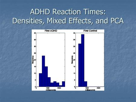 ADHD Reaction Times: Densities, Mixed Effects, and PCA.