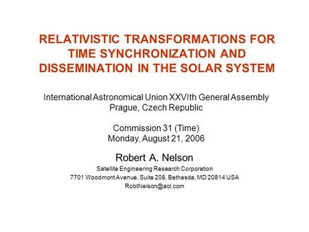 RELATIVISTIC TRANSFORMATIONS FOR TIME SYNCHRONIZATION AND DISSEMINATION IN THE SOLAR SYSTEM Robert A. Nelson Satellite Engineering Research Corporation.