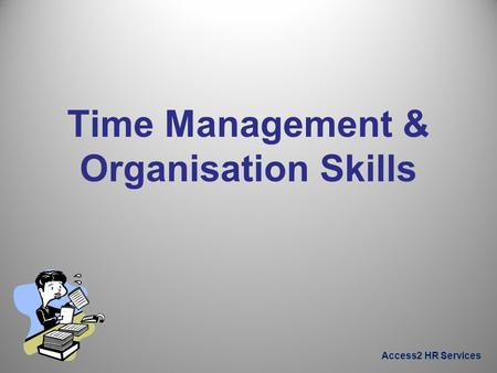 Access2 HR Services Time Management & Organisation Skills.