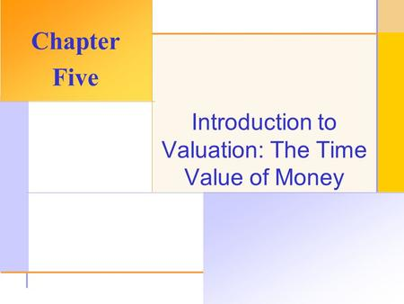 © 2003 The McGraw-Hill Companies, Inc. All rights reserved. Introduction to Valuation: The Time Value of Money Chapter Five.