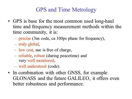 GPS and Time Metrology GPS is base for the most common used long-haul time and frequency measurement methods within the time community, it is: –precise.