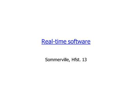 Real-time software Sommerville, Hfst. 13. Sommerville, Ch. 132 Real-time systems A real-time system is a software system where the correct functioning.