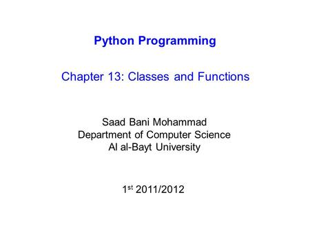 Python Programming Chapter 13: Classes and Functions Saad Bani Mohammad Department of Computer Science Al al-Bayt University 1 st 2011/2012.