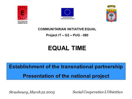 Establishment of the transnational partnership Presentation of the national project Strasbourg, March 22 2005 COMMUNITARIAN INITIATIVE EQUAL Project IT.