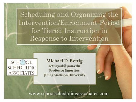 Michael D. Rettig Professor Emeritus James Madison University Scheduling and Organizing the Intervention/Enrichment Period for Tiered.