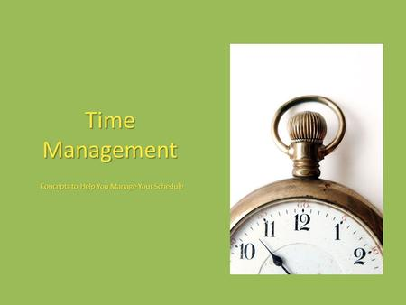 Time Management Concepts to Help You Manage Your Schedule.