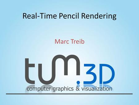 Computer graphics & visualization Real-Time Pencil Rendering Marc Treib.