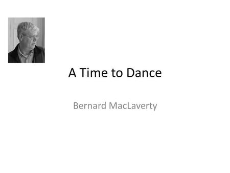 A Time to Dance Bernard MacLaverty.