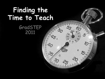 Finding the Time to Teach GradSTEP 2011. Prioritize Plan Work Efficiently Avoid Procrastination.
