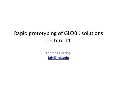 Rapid prototyping of GLOBK solutions Lecture 11 Thomas Herring,