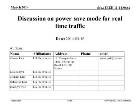 Submission doc.: IEEE 11-14/0xxx March 2014 Giwon Park, LG ElectronicsSlide 1 Discussion on power save mode for real time traffic Date: 2014-03-16 Authors:
