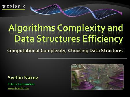 Computational Complexity, Choosing Data Structures Svetlin Nakov Telerik Corporation www.telerik.com.