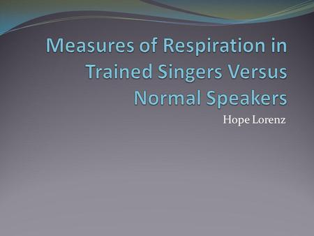 Hope Lorenz. Introduction Three Physiological Systems Required for Voice Production Respiratory Phonatory Resonation Voice Evaluation Includes Measures.
