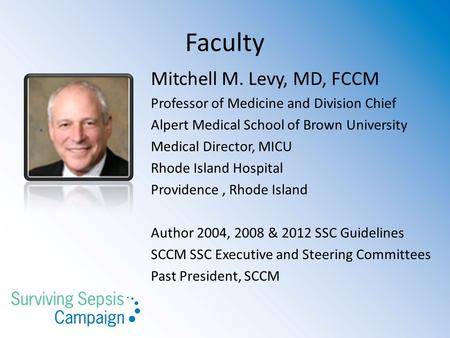 Faculty Mitchell M. Levy, MD, FCCM Professor of Medicine and Division Chief Alpert Medical School of Brown University Medical Director, MICU Rhode Island.