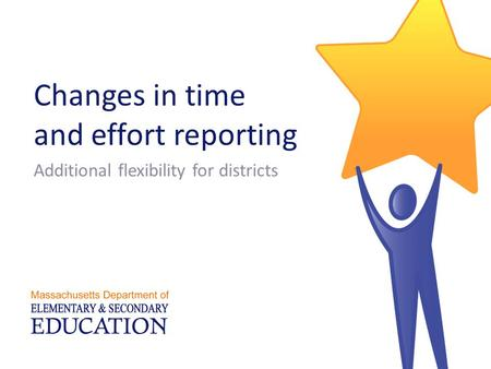 Additional flexibility for districts Changes in time and effort reporting.