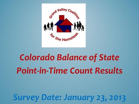 Colorado Balance of State Point-in-Time Count Results Survey Date: January 23, 2013.