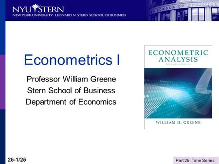 Part 25: Time Series 25-1/25 Econometrics I Professor William Greene Stern School of Business Department of Economics.