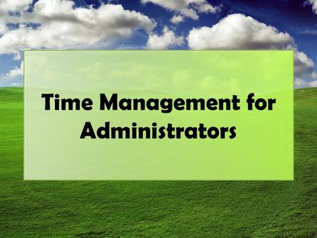 Time Management for Administrators. Before We Get Started… IPAD Download: Totes m' Notes From Shelf, add a folder Customize Open folder click on the +