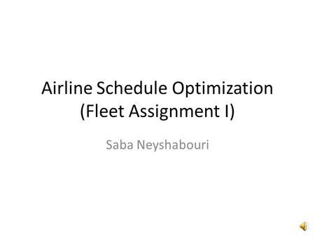 Airline Schedule Optimization (Fleet Assignment I) Saba Neyshabouri.