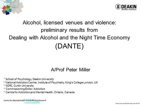Centre for Mental Health and Wellbeing Research Alcohol, licensed venues and violence: preliminary results from Dealing with Alcohol and the Night Time.