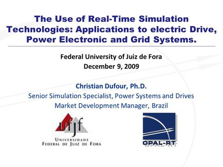 The Use of Real-Time Simulation Technologies: Applications to electric Drive, Power Electronic and Grid Systems. Federal University of Juiz de Fora December.