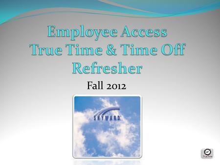Fall 2012. Link to Employee Access can be found out website: