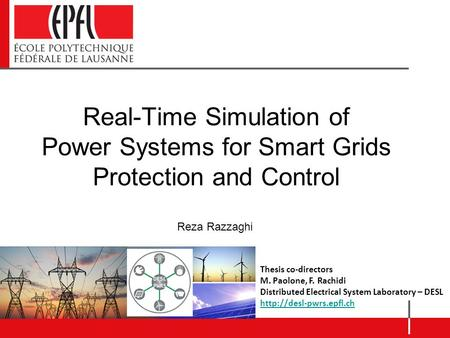 Thesis co-directors M. Paolone, F. Rachidi Distributed Electrical System Laboratory – DESL  Reza Razzaghi Real-Time Simulation.