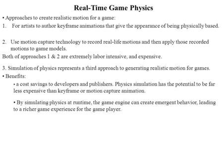 Real-Time Game Physics Approaches to create realistic motion for a game: 1. For artists to author keyframe animations that give the appearance of being.
