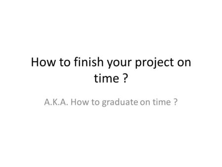 How to finish your project on time ?