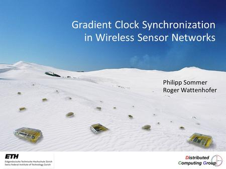Gradient Clock Synchronization in Wireless Sensor Networks Philipp Sommer Roger Wattenhofer.